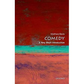 Comedy A Very Short Introduction von Bevis & Matthew Fellow in English & Keble College & University of Oxford