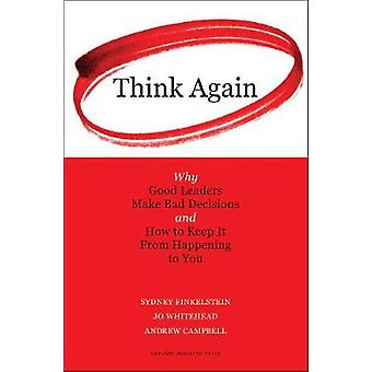 Think Again  Why Good Leaders Make Bad Decisions and How to Keep it From Happeining to You by Sydney Finkelstein & Jo Whitehead & Andrew Campbell