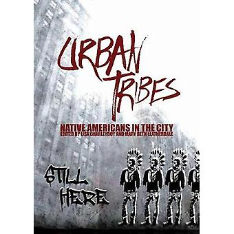Urban Tribes  Native Americans in the City by Edited by Mary Beth Leatherdale Lisa Charleyboy