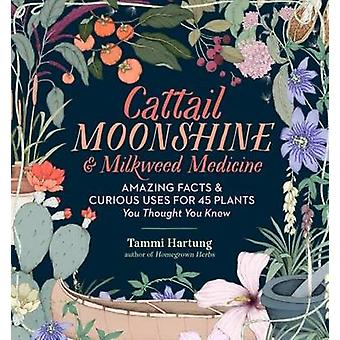 Cattail Moonshine and Milkweed Medicine by Tammi Hartung