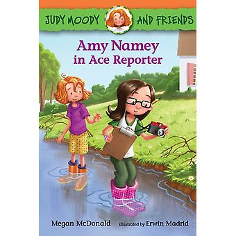 Judy Moody and Friends Amy Namey in Ace Reporter by Megan McDonald & Illustrated by Erwin Madrid