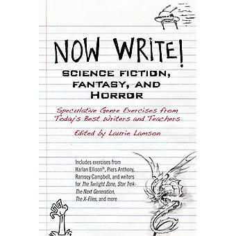 Now Write Science Fiction Fantasy and Horror  Speculative Genre Exercises from Todays Best Writers and Teachers by Laurie Lamson