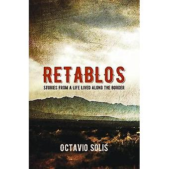 Retablos - Stories From a Life Lived Along the Border by Retablos - Sto