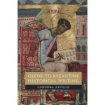 Przewodnik do bizantyjskiego historiografii przez Leonora Neville - 9781107691