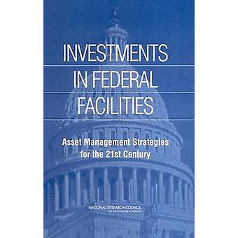 Investments in Federal Facilities - Asset Management Strategies for th