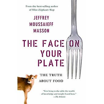 The Face on Your Plate - The Truth About Food by Jeffrey Masson - 9780