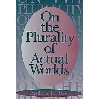 On the Plurality of Actual Worlds by Andrew L. Blais - 9781558490727