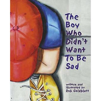 The Boy Who Didnt Want to be Sad von Rob Goldblatt