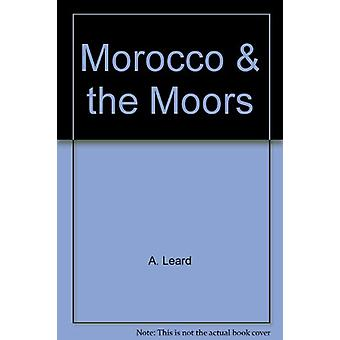 Morocco and the Moors - Being an Account of Travels with a General Des
