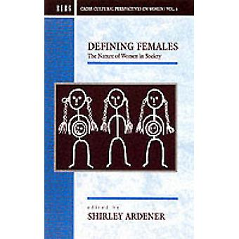 Defining Females The Nature of Women in Society by Ardener & Shirley