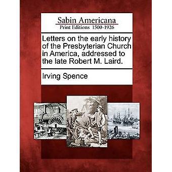 Buchstaben auf die frühe Geschichte der Presbyterian Church in America, adressiert an den späten Robert M. Laird. von Spence & Irving