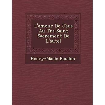 Lamour De Jsus Au Trs Saint Sacrement De Lautel af Boudon & HenryMarie