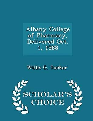 Albany College of Pharmacy Delivered Oct. 1 1988  Scholars Choice Edition by Tucker & Willis G.