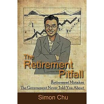 The Retirement Pitfall Retirement Mistakes the Government Never Told You about by Chu & Simon