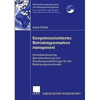 Kompetenzorientiertes Betriebstypenmarkenmanagement Konzeptionalisierung Operationalisierung und den di fr Gestaltungsempfehlungen Bekleidungseinzelhandel da Salfeld & Andr