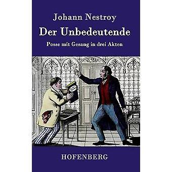Der Unbedeutende by Johann Nestroy