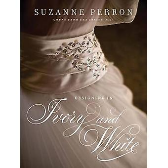 Designing in Ivory and White - Suzanne Perron Gowns from the Inside Ou