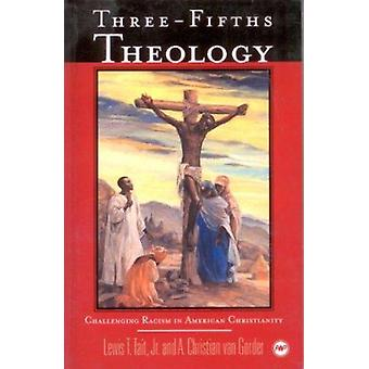 Three-fifths Theology - Challenging Racism in American Christianity by