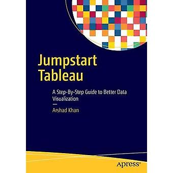 Jumpstart Tableau - A Step-by-Step Guide to Better Data Visualization -