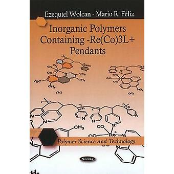 Inorganic Polymers Containing -Re(CO)3L+ Pendants by Ezequiel Wolcan