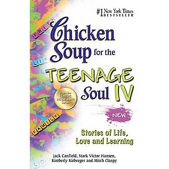Chicken Soup for the Teenage Soul IV - Stories of Life - Love and Lear