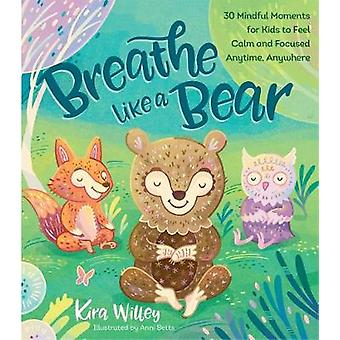 Breathe Like a Bear - 30 Mindful Moments for Kids to Feel Calm and Foc