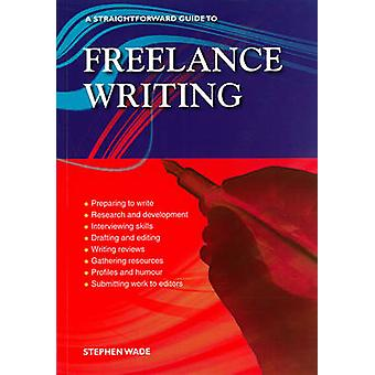 Freelance Writing - A Straightforward Guide (Revised edition) by Steph