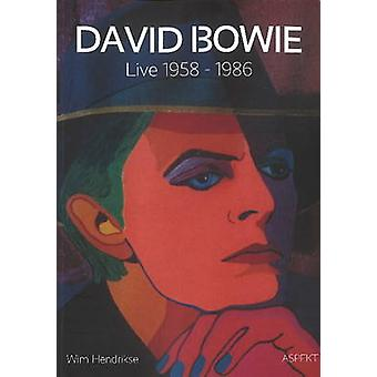 David Bowie - Live 1958-1986 by Wim Hendrikse - 9789463380836 Book