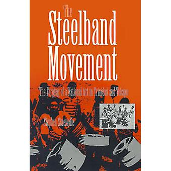 The Steelband Movement - The Forging of a National Art in Trinidad and