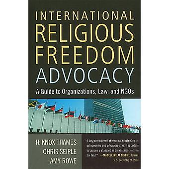 Internationell religionsfrihet opinionsbildning en guide till organisationer lag och frivilligorganisationer av H Knox Thames & Amy Rowe & Chris Seiple
