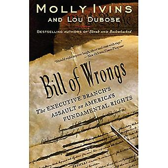 Bill of Wrongs: The Executive Branch-apos;s Assault on America-apos;s Fundamental Rights (en)
