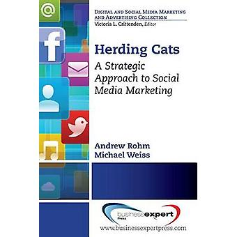 Herding Cats A Strategic Approach to Social Media Marketing by Rohm & Andy