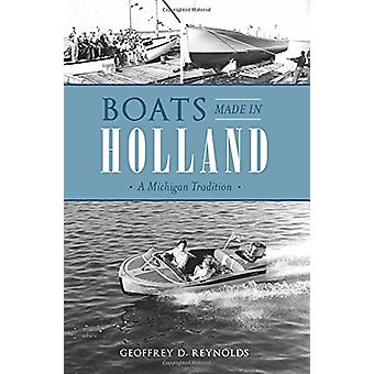 Boats Made in Holland - A Michigan Tradition by Geoffrey D Reynolds -