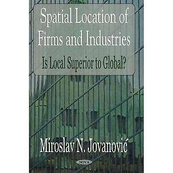 Spatial Location of Firms and Industries: Is Local Superior to Global?