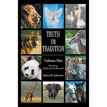 Truth or Tradition Volume One   Featuring Do Pets Go to Heaven by Johnson & James R.