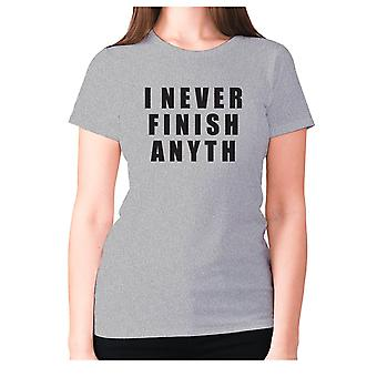 Womens funny t-shirt slogan tee ladies novelty humour - I never finish anyth