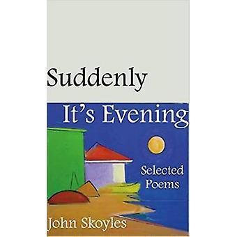 Suddenly Its Evening by John Skoyles
