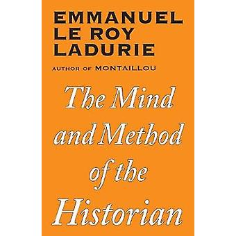 The Mind and Method of the Historian by Ladurie & Emmanuel Le Roy