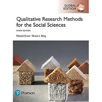 Qualitative Research Methods for the Social Sciences Global Edition by Howard LuneBruce Berg