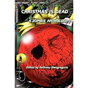 Christmas Is Dead A Zombie Anthology by Giangregorio & Anthony