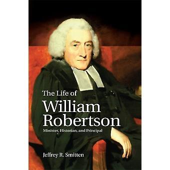A Vida de William Robertson Ministro Historiador e Diretor por Jeffrey R Smitten