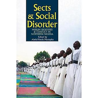 Sects  Social Disorder  Muslim Identities  Conflict in Northern Nigeria by Mustapha & Abdul Raufu