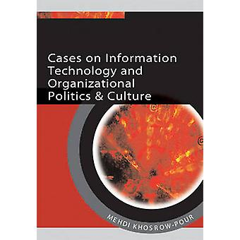 Cases on Information Technology and Organizational Politics  Culture by KhosrowPour & Mehdi