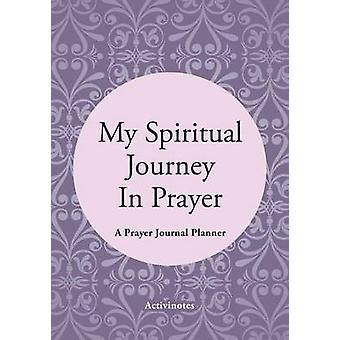My Spiritual Journey In Prayer  A Prayer Journal Planner by Activibooks