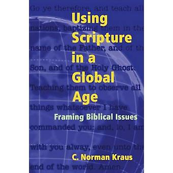 Using Scripture in a Global Age by Kraus & C. Norman
