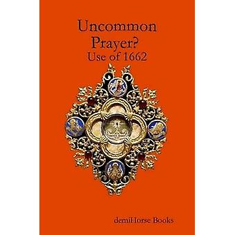 Uncommon Prayer Use of 1662 by McGuire & Alec