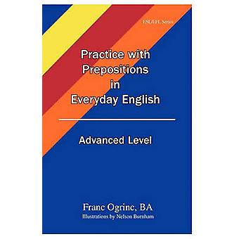 Practice with Prepositions in Everyday English Advanced Level by Ogrinc & Franc