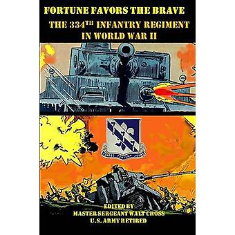Fortune Favors the Brave the 334th Infantry Regiment in World War II by Cross & Walt