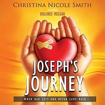 Josephs Journey When Dad Left and Never Came Back by Smith & Christina Nicole