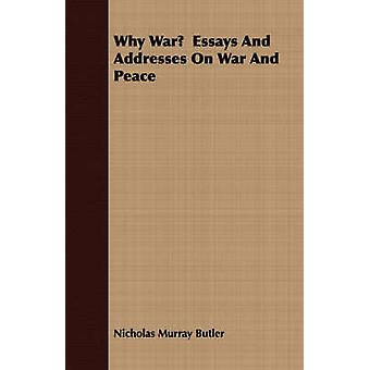 Why War  Essays And Addresses On War And Peace by Butler & Nicholas Murray